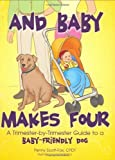 img - for And Baby Makes Four: A Trimester-by-Trimester Guide to a Baby-Friendly Dog by Penny Scott-fox, Uncredited ghostwriter (2007) Hardcover book / textbook / text book