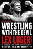 Wrestling With The Devil: The True Story of a World Champion Professional WrestlerHis Reign, Ruin, and Redemption