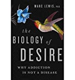 img - for Why Addiction Is Not a Disease The Biology of Desire (Hardback) - Common book / textbook / text book