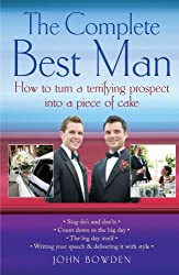 Complete Best Man: How to Turn a Terrifying Prospect into a Piece of Cake