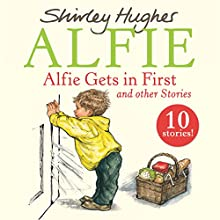 Alfie Gets in First and Other Stories (       UNABRIDGED) by Shirley Hughes Narrated by Roger Allam, Roy McMillan
