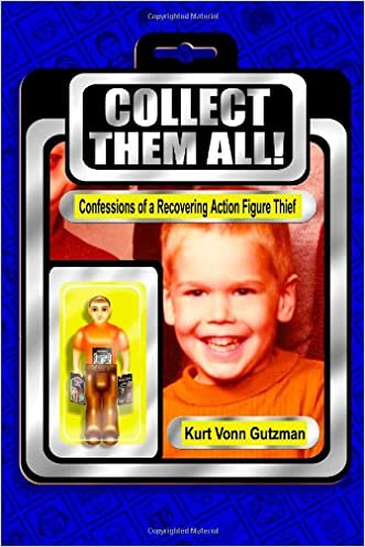 Collect Them All!: Confessions of a Recovering Action Figure Thief.