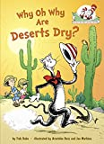 Why Oh Why Are Deserts Dry?: All About Deserts (Cat in the Hat s Learning Library)