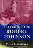 "Searching for Robert Johnson: The Life and Legend of the ""King of the Delta Blues Singers"" (0452279496) by Guralnick, Peter"