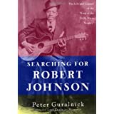 """Searching for Robert Johnson: The Life and Legend of the """"King of the Delta Blues Singers"""" ~ Peter Guralnick"""