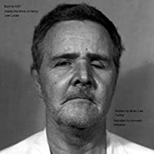 Born to Kill?: Inside the Mind of Henry Lee Lucas (       UNABRIDGED) by Brian Lee Tucker Narrated by Kenneth R Williams
