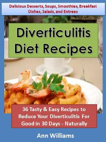 Diverticulitis Diet Recipes: 36 Tasty & Easy Recipes to Reduce Your Diverticulitis For Good in 30 Days - Naturally