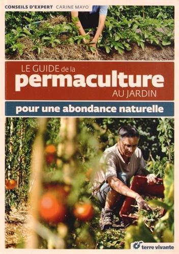Le Guide de la permaculture au jardin : pour une abondance naturelle
