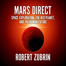 Mars Direct: Space Exploration, the Red Planet, and the Human Future (       UNABRIDGED) by Robert Zubrin Narrated by Erik Synnestvedt