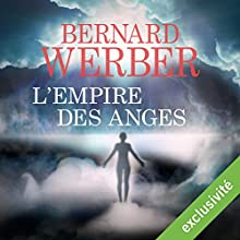 L'Empire des Anges | Livre audio Auteur(s) : Bernard Werber Narrateur(s) : Stephane Ronchewski