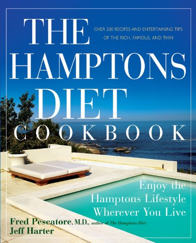 The Hamptons Diet Cookbook: Enjoying the Hamptons Lifestyle Wherever You Live by Fred Pescatore M.D., Jeff Harter