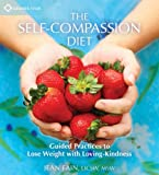 By Jean Fain The Self-Compassion Diet: Guided Practices to Lose Weight with Loving-Kindness
