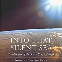 Into That Silent Sea: Trailblazers of the Space Era, 1961-1965 Audiobook by Francis French, Colin Burgess Narrated by John Gagnepain