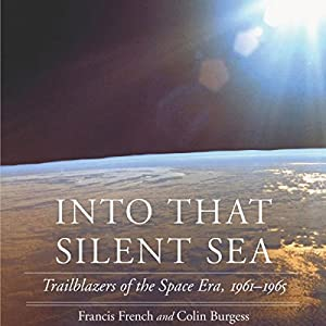 Into That Silent Sea: Trailblazers of the Space Era, 1961-1965 Audiobook