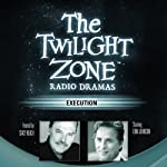 Execution: The Twilight Zone Radio Dramas | Rod Serling,George Clayton Johnson
