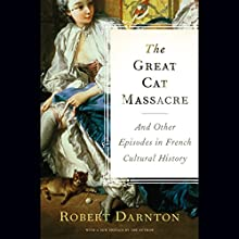The Great Cat Massacre and Other Episodes in French Cultural History | Livre audio Auteur(s) : Robert Darnton Narrateur(s) : Simon Prebble