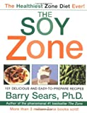 The Soy Zone: 101 Delicious and Easy-to-Prepare Recipes (0060934506) by Sears, Barry