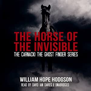 The Horse of the Invisible: Carnacki the Ghost Finder | [William Hope Hodgson]