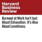 Burnout at Work Isn't Just About Exhaustion. It's Also About Loneliness.   Emma Seppala,Marissa King
