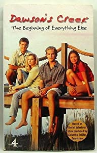 DAWSON'S CREEK: THE BEGINNING OF EVERYTHING ELSE VOL 1 (DAWSON'S CREEK) by JENNIFER BAKER