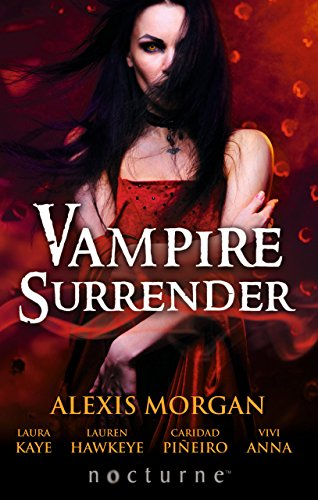 Alexis Morgan - Vampire Surrender (Mills & Boon Nocturne): A Vampire's Salvation / Seduced by the Vampire King / The Darkling's Surrender / Her Vampire Lover / Threshold of Pleasure