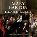 Mary Barton (       UNABRIDGED) by Elizabeth Gaskell Narrated by Juliet Stevenson