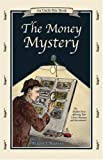 The Money Mystery: The Hidden Force Affecting Your Career, Business, and Investments  (An Uncle Eric Book)