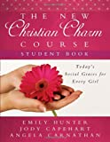The New Christian Charm Course (student): Today's Social Graces for Every Girl