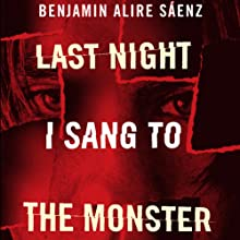 Last Night I Sang to the Monster (       UNABRIDGED) by Benjamin Alire Sáenz Narrated by MacLeod Andrews