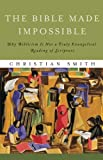 Bible Made Impossible, The: Why Biblicism Is Not a Truly Evangelical Reading of Scripture