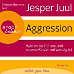 Aggression: Warum sie für uns und unsere Kinder notwendig ist | Jesper Juul