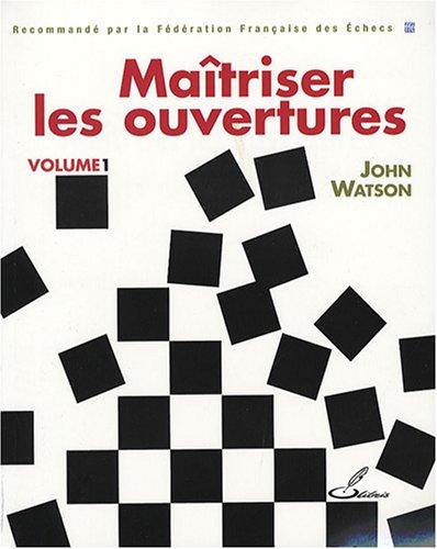 Echecs & Livres : Maîtriser les ouvertures vol 1 de John Watson