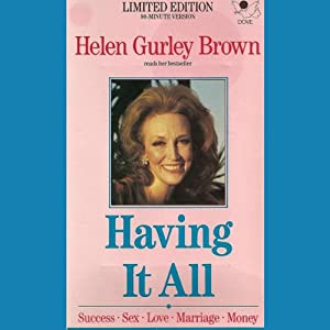 Having It All: Love, Success, Money Even If You're Starting with Nothing | [Helen Gurley Brown]