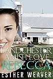 Landchester Amish Love: Rebecca (Amish Romance) (Landchester Amish Love Series Book 3)