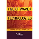 The Next Wave of Technologies: Opportunities in Chaos ~ Phil Simon