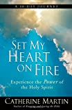 Set My Heart on Fire: Experience the Power of the Holy Spirit