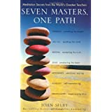 Seven Masters, One Path: Meditation Secrets from the World's Greatest Teachers ~ John Selby