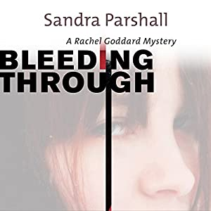 Bleeding Through: A Rachel Goddard Mystery, Book 5 | [Sandra Parshall]