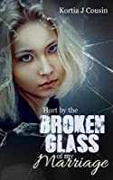 Hurt by the Broken Glass of my Marriage