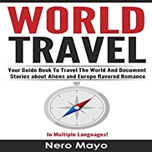 World Travel for Beginners: Your Guide Book to Travel the World and Document Stories About Aliens and Europe Flavored Romance Audiobook by Nero Mayo Narrated by Paul Stefano