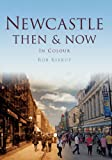 Newcastle Then & Now (Then & Now (History Press))