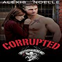 Corrupted Audiobook by Alexis Noelle Narrated by Shoshana Franck