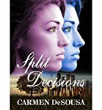 [ SPLIT DECISIONS ] By Desousa, Carmen ( Author) 2013 [ Paperback ]