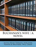 Buchanan's wife: a novel (1177419327) by Forman, Justus Miles