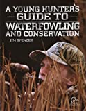A Young Hunter's Guide to Waterfowling and Conservation [Paperback]