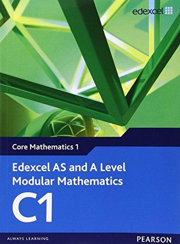 Edexcel AS and A Level Modular Mathematics Core Mathematics 1 C1 (Edexcel GCE Modular Maths)