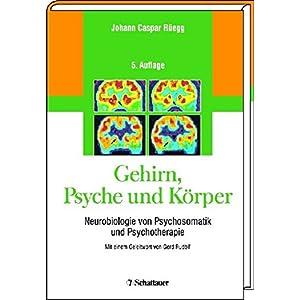 Gehirn, Psyche und Körper. Neurobiologie von Psychosomatik und Psychotherapie