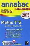Annales Annabac 2015 Maths Tle S spécifique & spécialité: sujets et corrigés du bac - Terminale S...