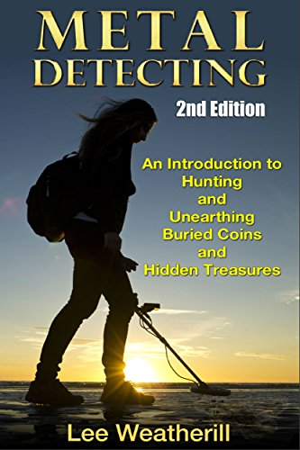 metal-detecting-an-introduction-to-hunting-and-unearthing-buried-coins-and-hidden-treasures-2nd-edit