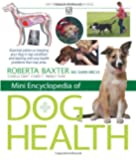 Mini Encyclopedia of Dog Health - Essential advice on keeping your dog in top condition and dealing with any health problems that may arise